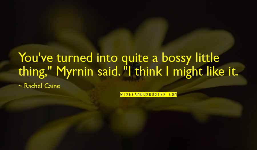"""Mrs Danvers Quotes By Rachel Caine: You've turned into quite a bossy little thing,"""""""