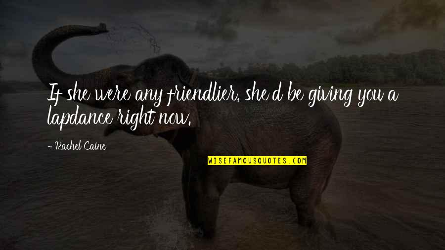 Mrs Danvers Quotes By Rachel Caine: If she were any friendlier, she'd be giving