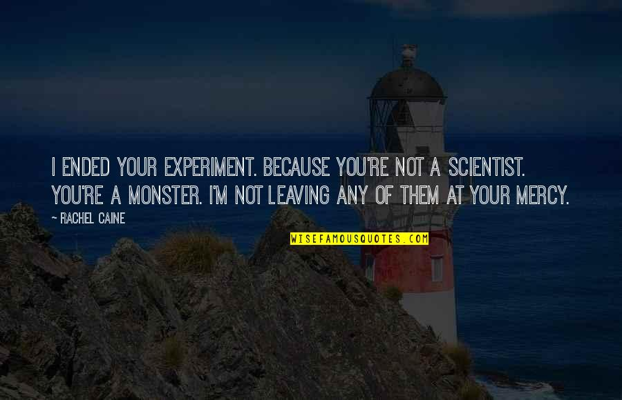 Mrs Danvers Quotes By Rachel Caine: I ended your experiment. Because you're not a