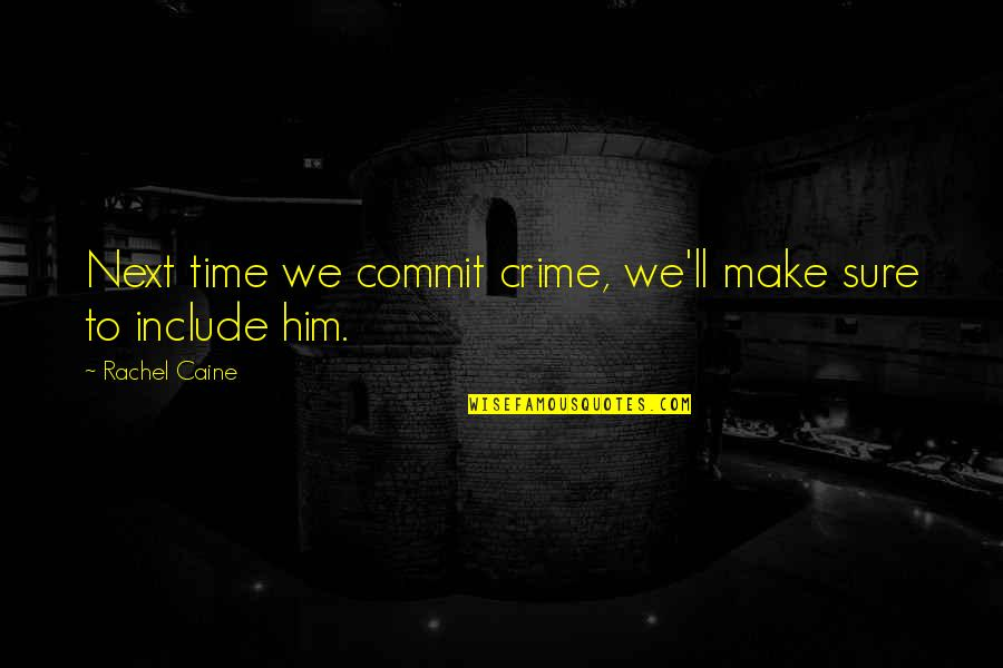 Mrs Danvers Quotes By Rachel Caine: Next time we commit crime, we'll make sure
