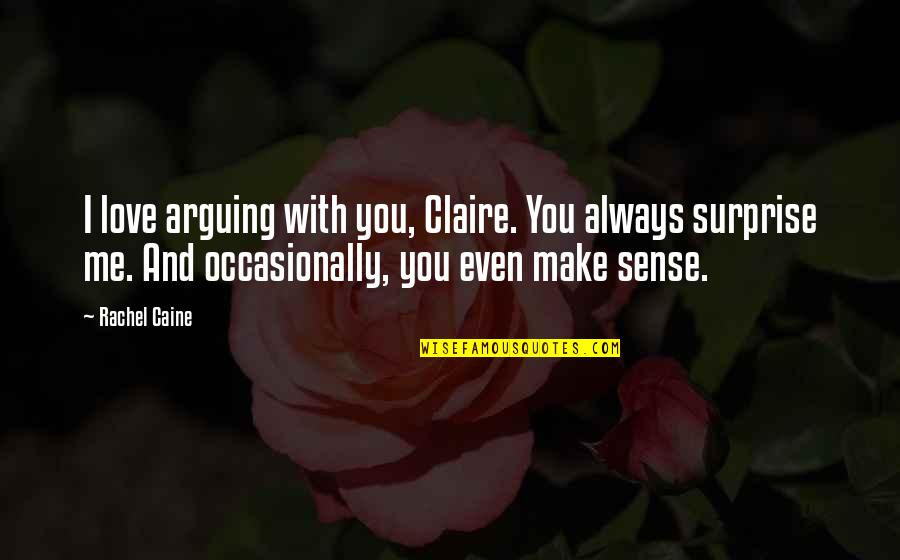 Mrs Danvers Quotes By Rachel Caine: I love arguing with you, Claire. You always