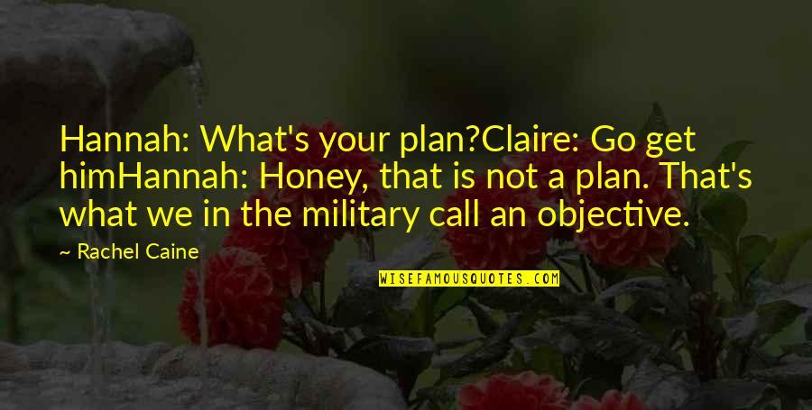 Mrs Danvers Quotes By Rachel Caine: Hannah: What's your plan?Claire: Go get himHannah: Honey,