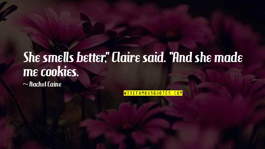 """Mrs Danvers Quotes By Rachel Caine: She smells better,"""" Claire said. """"And she made"""