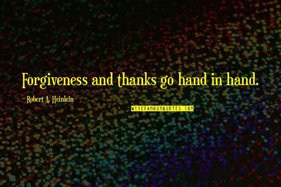 Mrs Doubtfire Natalie Quotes By Robert A. Heinlein: Forgiveness and thanks go hand in hand.