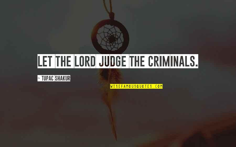 Mrs Frisby Quotes By Tupac Shakur: Let the Lord judge the criminals.
