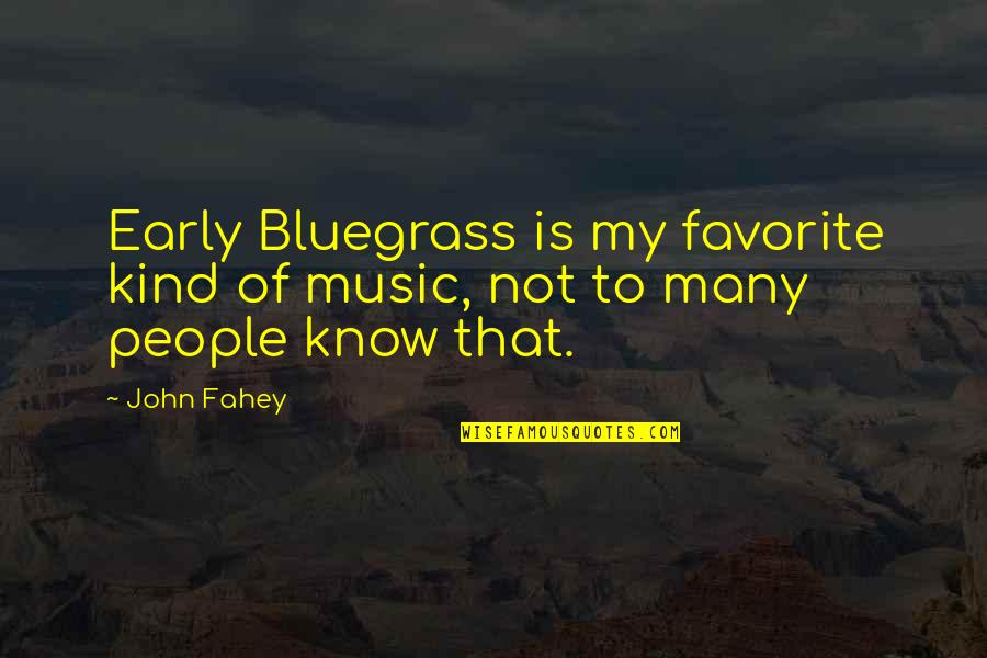 Mrs Hardcastle Quotes By John Fahey: Early Bluegrass is my favorite kind of music,