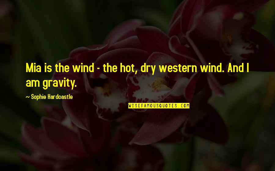Mrs Hardcastle Quotes By Sophie Hardcastle: Mia is the wind - the hot, dry
