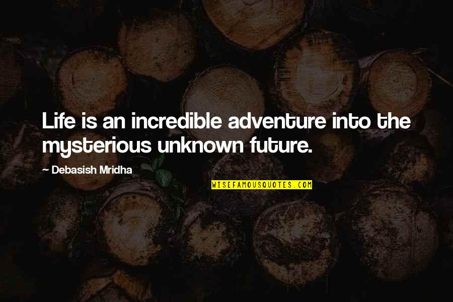Mrs Incredible Quotes By Debasish Mridha: Life is an incredible adventure into the mysterious