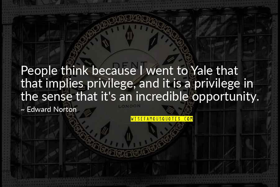 Mrs Incredible Quotes By Edward Norton: People think because I went to Yale that