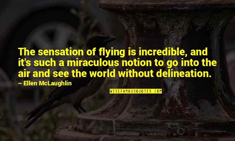 Mrs Incredible Quotes By Ellen McLaughlin: The sensation of flying is incredible, and it's