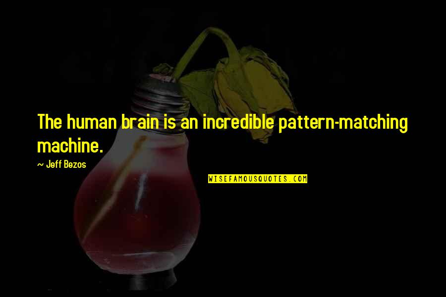 Mrs Incredible Quotes By Jeff Bezos: The human brain is an incredible pattern-matching machine.