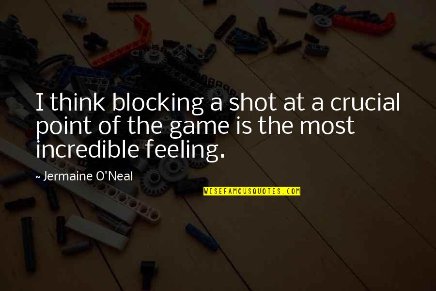Mrs Incredible Quotes By Jermaine O'Neal: I think blocking a shot at a crucial