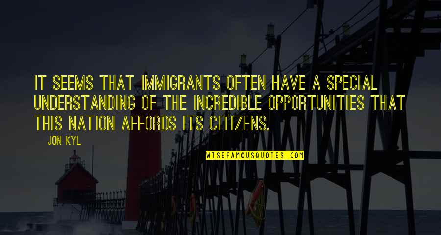 Mrs Incredible Quotes By Jon Kyl: It seems that immigrants often have a special