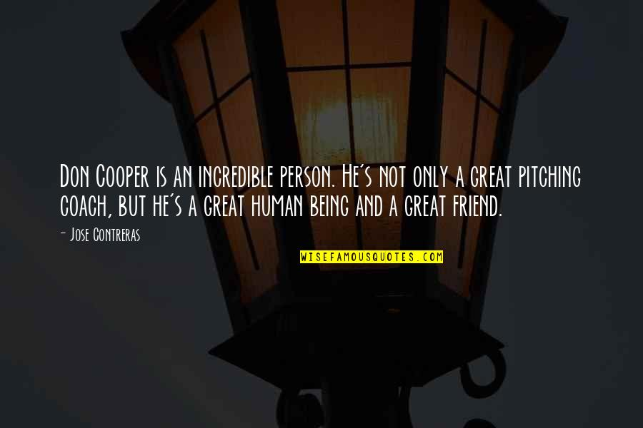 Mrs Incredible Quotes By Jose Contreras: Don Cooper is an incredible person. He's not