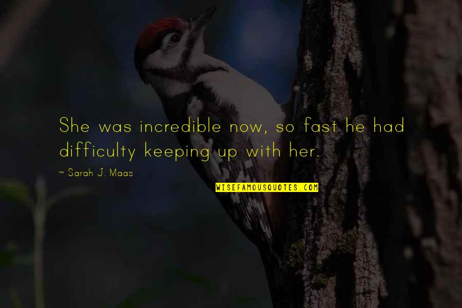 Mrs Incredible Quotes By Sarah J. Maas: She was incredible now, so fast he had