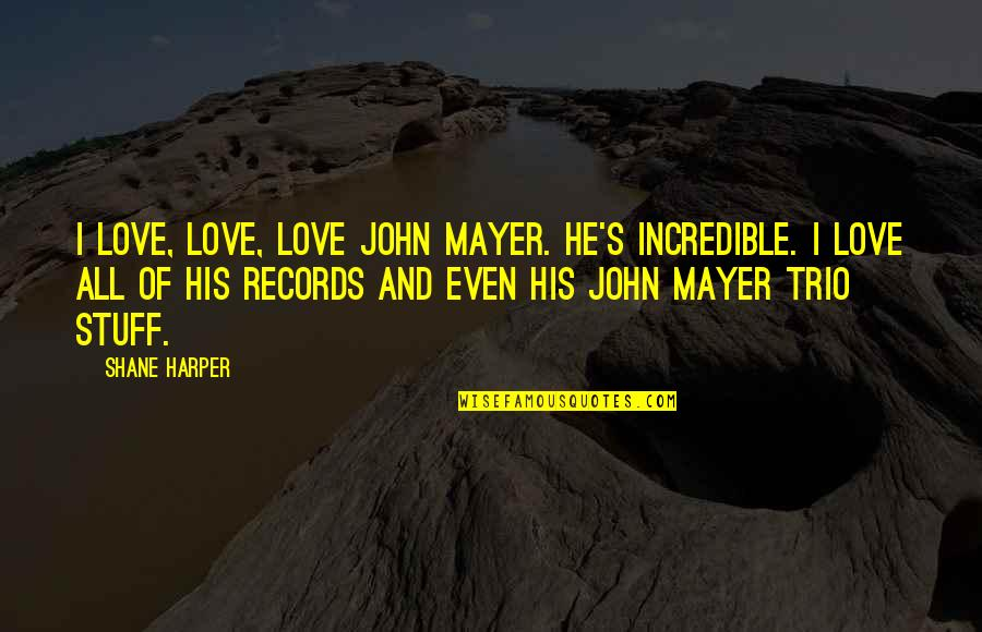 Mrs Incredible Quotes By Shane Harper: I love, love, love John Mayer. He's incredible.