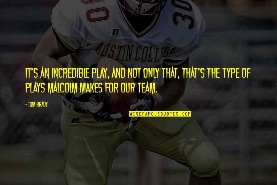 Mrs Incredible Quotes By Tom Brady: It's an incredible play, and not only that,