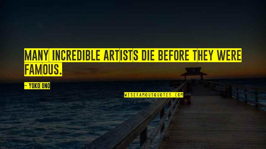 Mrs Incredible Quotes By Yoko Ono: Many incredible artists die before they were famous.