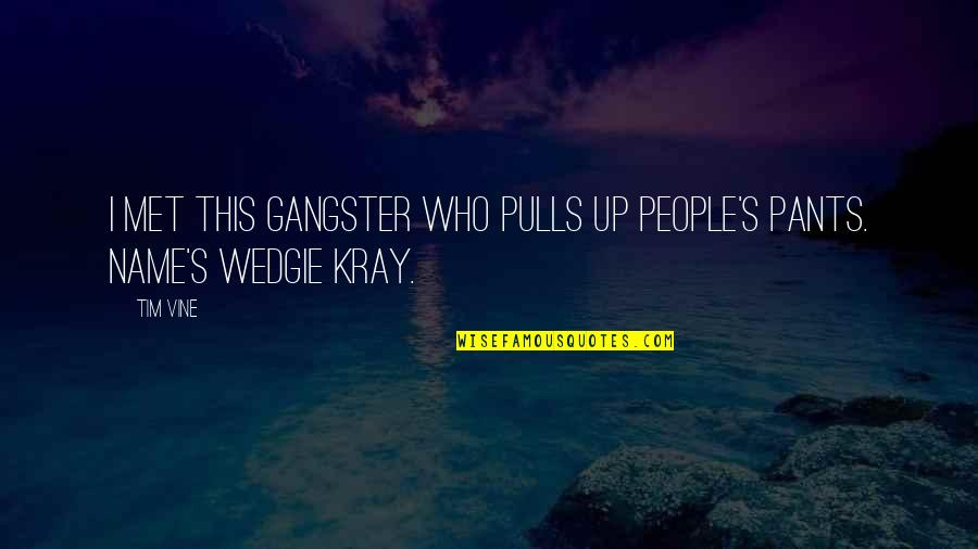Mrs Kray Quotes By Tim Vine: I met this gangster who pulls up people's