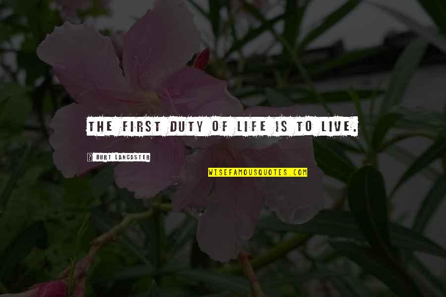 Mrs Lancaster Quotes By Burt Lancaster: The first duty of life is to live.