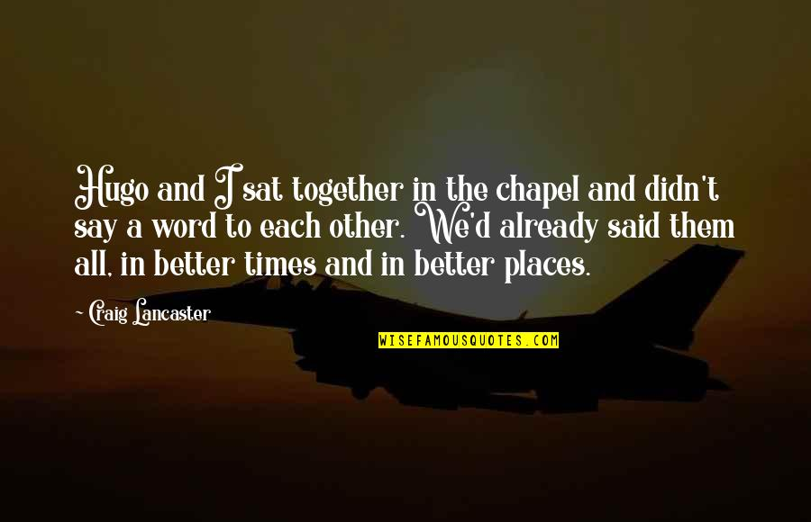 Mrs Lancaster Quotes By Craig Lancaster: Hugo and I sat together in the chapel