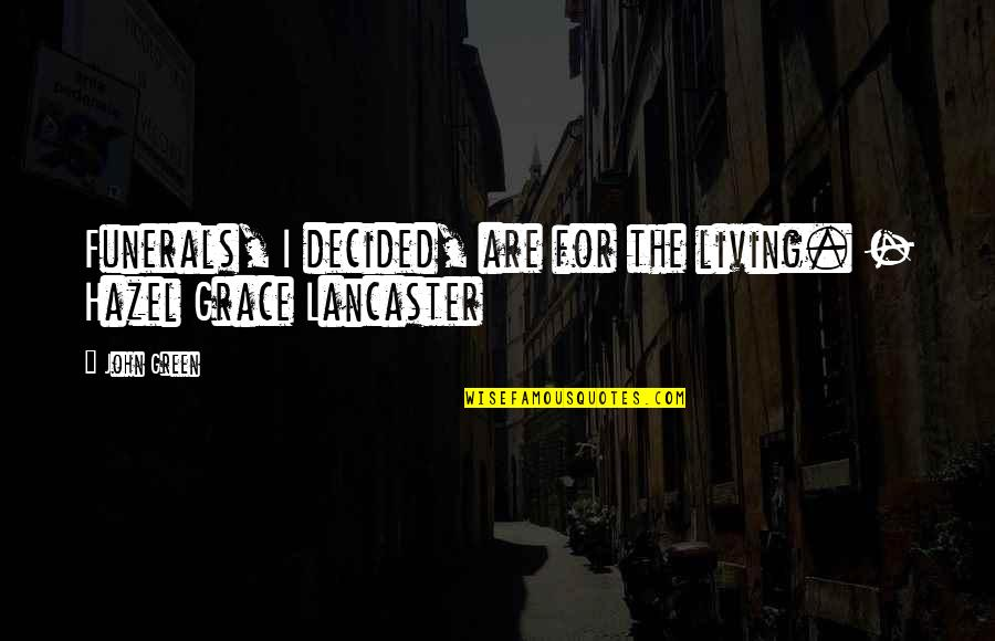 Mrs Lancaster Quotes By John Green: Funerals, I decided, are for the living. -