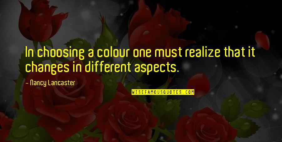 Mrs Lancaster Quotes By Nancy Lancaster: In choosing a colour one must realize that