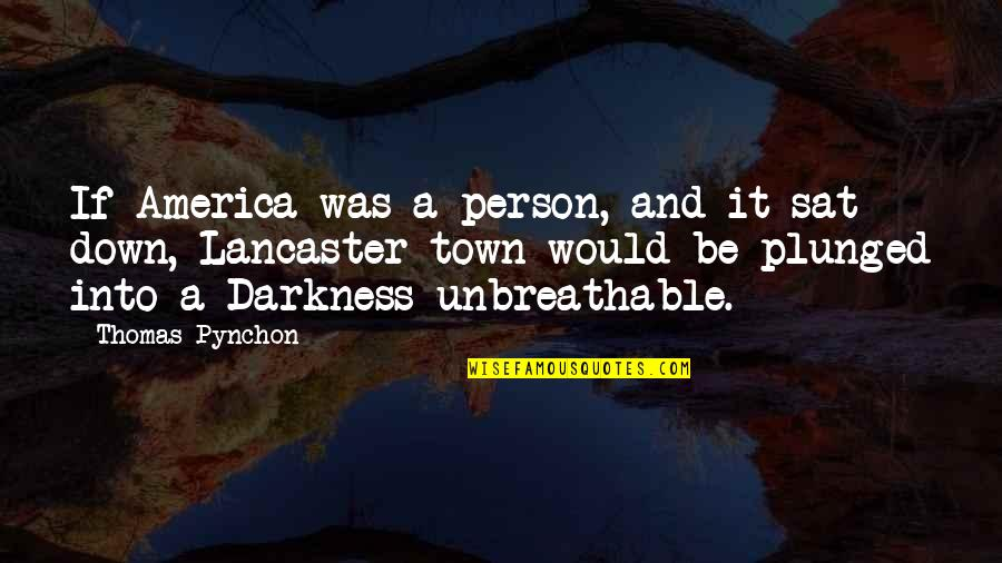Mrs Lancaster Quotes By Thomas Pynchon: If America was a person, and it sat