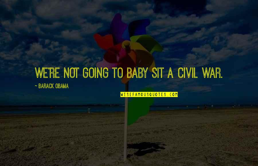Mrs Lippy Quotes By Barack Obama: We're not going to baby sit a civil