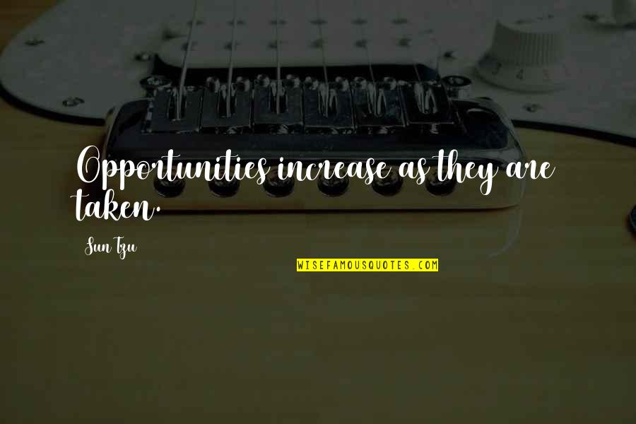 Mrs Lippy Quotes By Sun Tzu: Opportunities increase as they are taken.