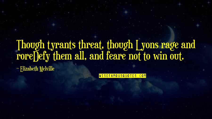 Mrs Lyons Quotes By Elizabeth Melville: Though tyrants threat, though Lyons rage and roreDefy
