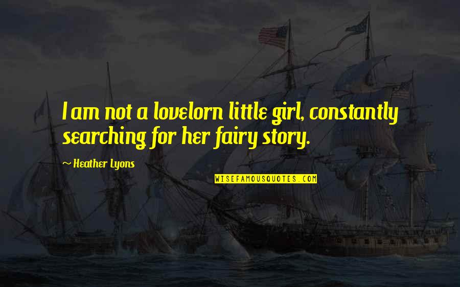 Mrs Lyons Quotes By Heather Lyons: I am not a lovelorn little girl, constantly