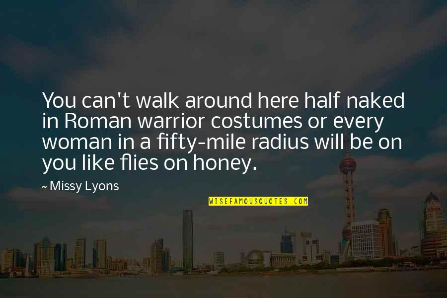 Mrs Lyons Quotes By Missy Lyons: You can't walk around here half naked in