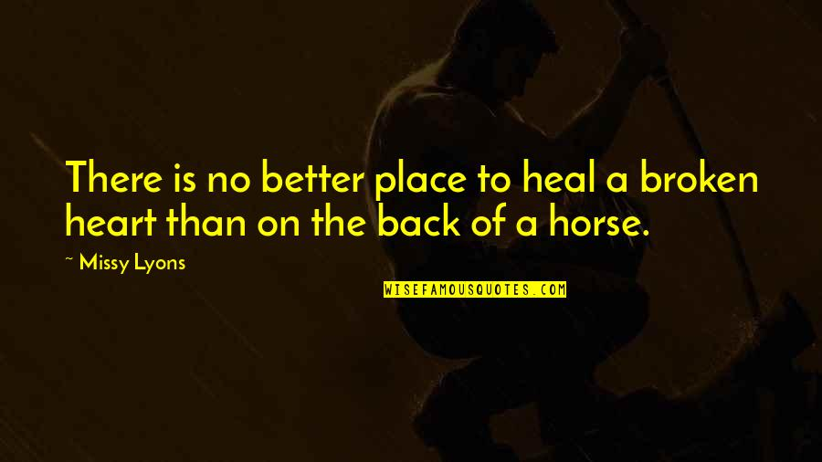 Mrs Lyons Quotes By Missy Lyons: There is no better place to heal a
