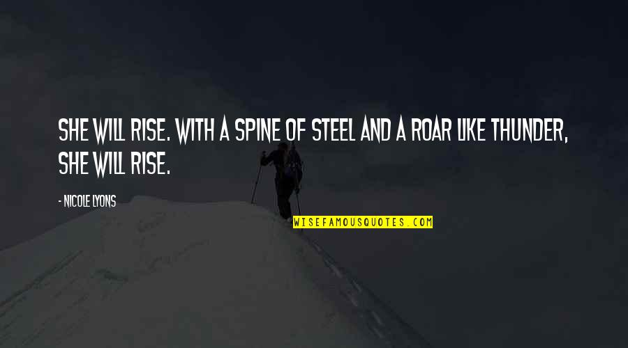Mrs Lyons Quotes By Nicole Lyons: She will rise. With a spine of steel