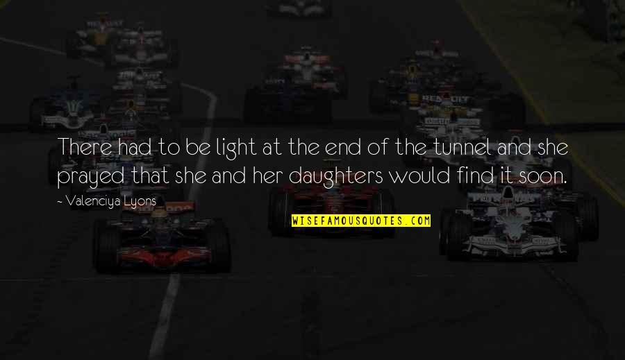 Mrs Lyons Quotes By Valenciya Lyons: There had to be light at the end