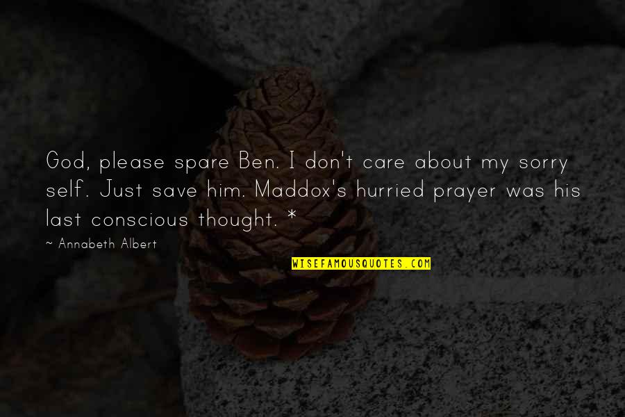 Mrs Maddox Quotes By Annabeth Albert: God, please spare Ben. I don't care about