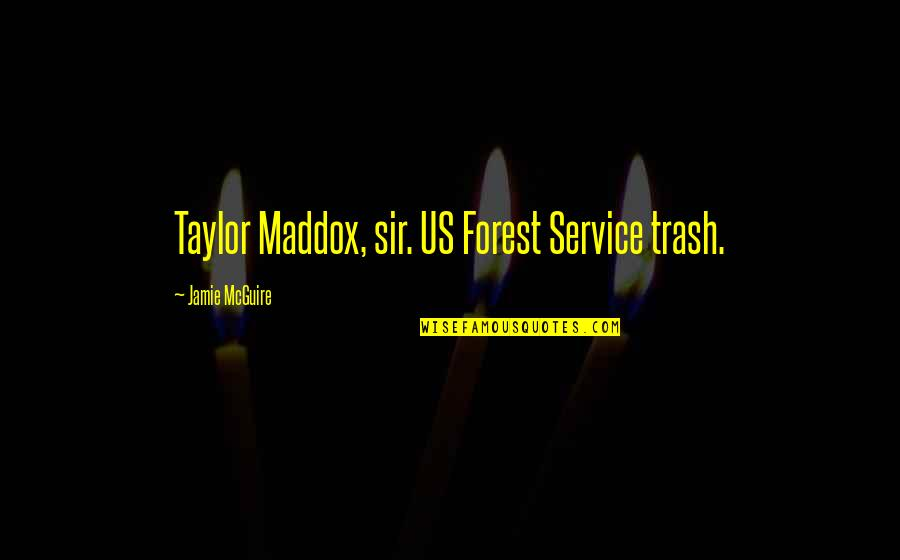 Mrs Maddox Quotes By Jamie McGuire: Taylor Maddox, sir. US Forest Service trash.