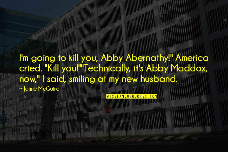 """Mrs Maddox Quotes By Jamie McGuire: I'm going to kill you, Abby Abernathy!"""" America"""