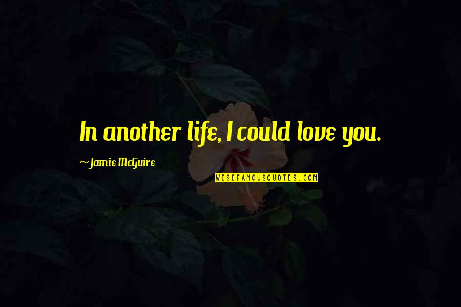 Mrs Maddox Quotes By Jamie McGuire: In another life, I could love you.