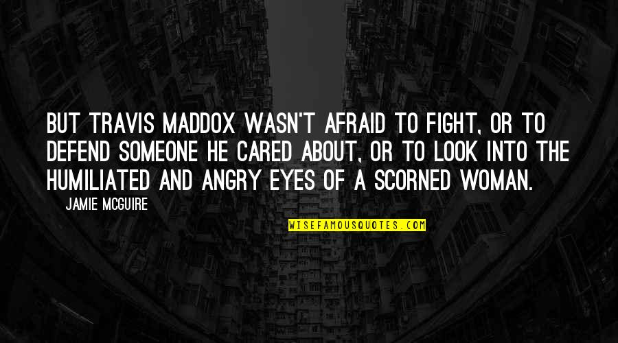 Mrs Maddox Quotes By Jamie McGuire: But Travis Maddox wasn't afraid to fight, or