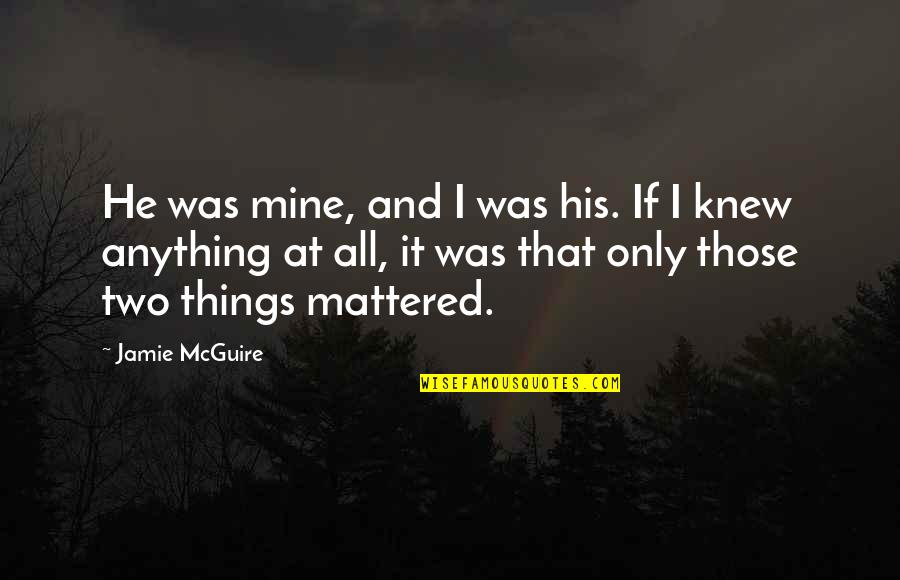 Mrs Maddox Quotes By Jamie McGuire: He was mine, and I was his. If