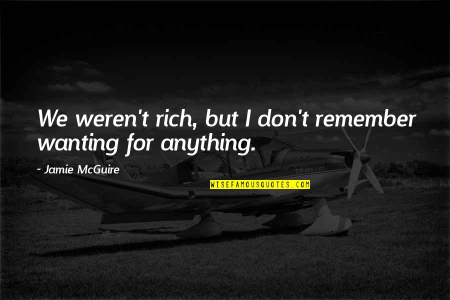 Mrs Maddox Quotes By Jamie McGuire: We weren't rich, but I don't remember wanting