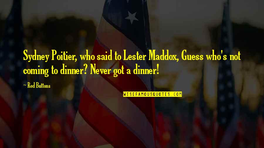 Mrs Maddox Quotes By Red Buttons: Sydney Poitier, who said to Lester Maddox, Guess