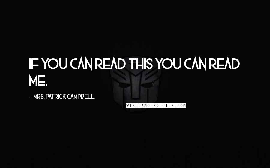 Mrs. Patrick Campbell quotes: If you can read this you can read me.