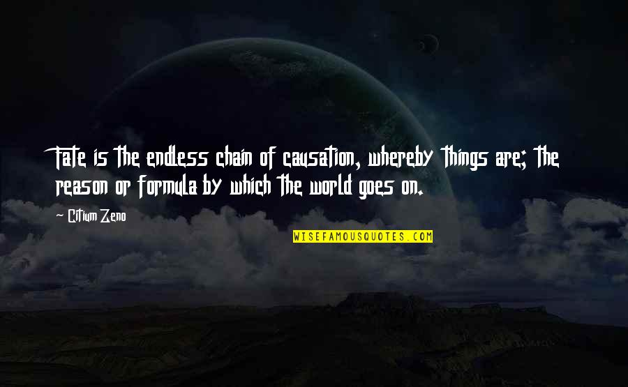 Mrs Pincent Quotes By Citium Zeno: Fate is the endless chain of causation, whereby