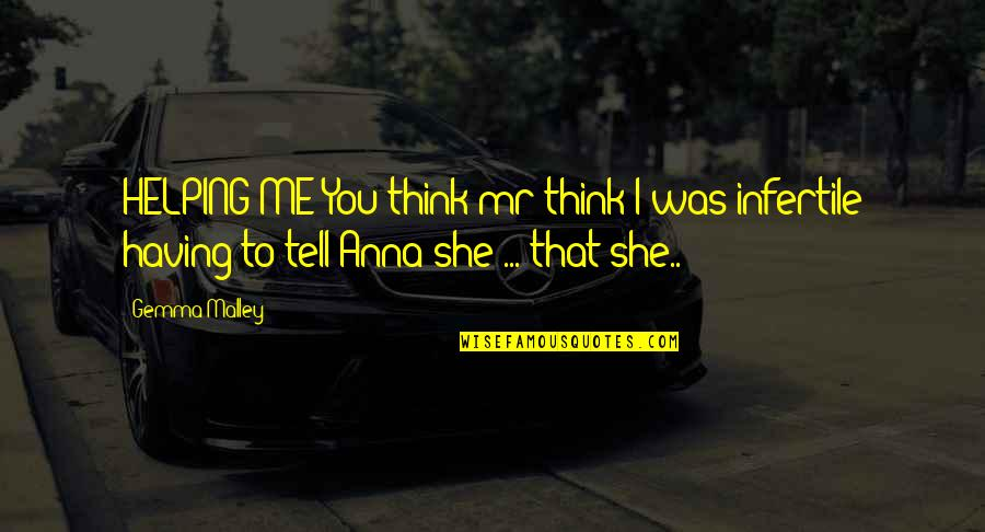 Mrs Pincent Quotes By Gemma Malley: HELPING ME You think mr think I was