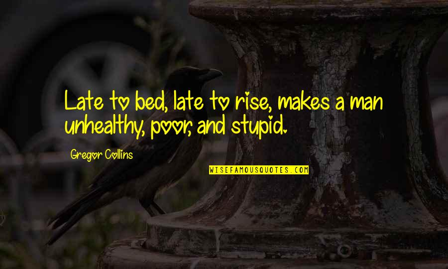Mrs Pincent Quotes By Gregor Collins: Late to bed, late to rise, makes a