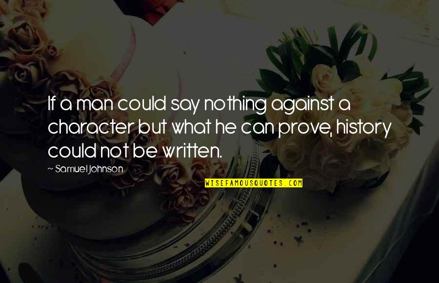 Mrs Pincent Quotes By Samuel Johnson: If a man could say nothing against a