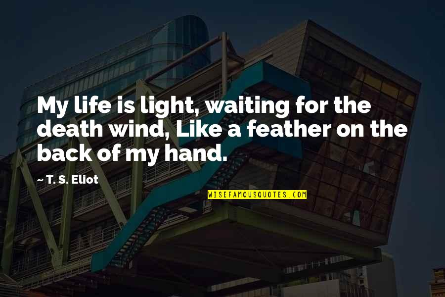 Mrs Pincent Quotes By T. S. Eliot: My life is light, waiting for the death